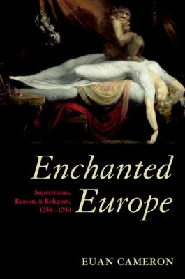 Enchanted Europe Superstition, Reason, and Religion, 1250-1750  2011 edition cover