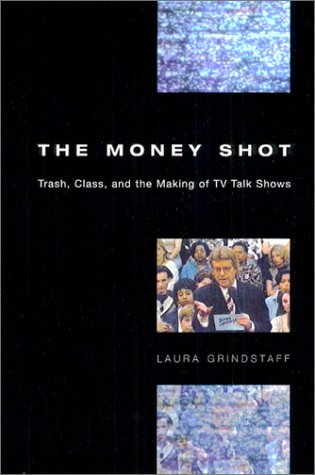 Money Shot Trash, Class, and the Making of TV Talk Shows  2002 edition cover