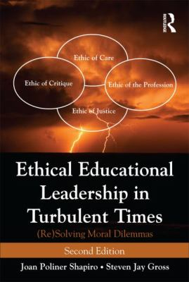 Ethical Educational Leadership in Turbulent Times (Re) Solving Moral Dilemmas 2nd 2013 (Revised) edition cover