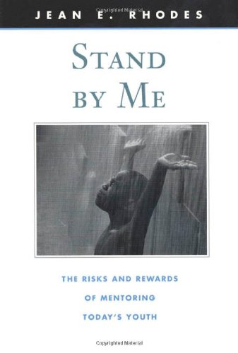 Stand by Me The Risks and Rewards of Mentoring Today's Youth  2002 edition cover
