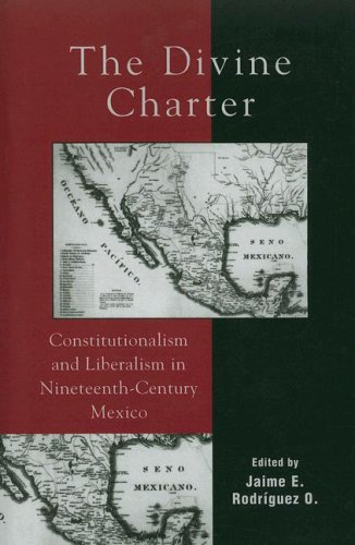 Divine Charter Constitutionalism and Liberalism in Nineteenth-Century Mexico N/A 9780742537118 Front Cover