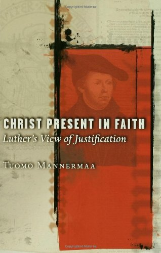 Christ Present in Faith Luther's View of Justification  2005 edition cover