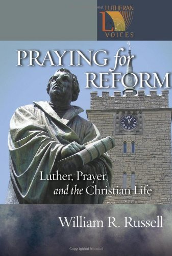 Praying for Reform Luther, Prayer, and the Christian Life  2005 edition cover