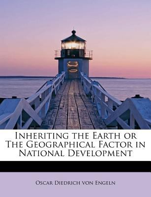 Inheriting the Earth or the Geographical Factor in National Development  N/A 9781115600118 Front Cover