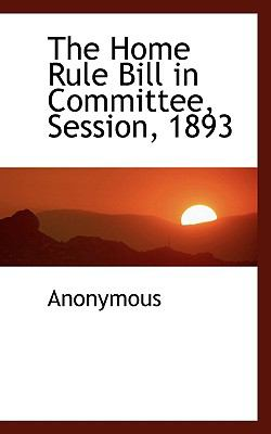 Home Rule Bill in Committee, Session 1893  N/A 9781116658118 Front Cover