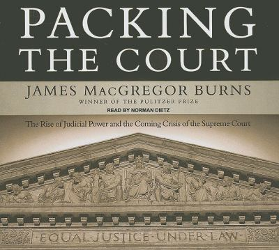 Packing the Court: The Rise of Judicial Power and the Coming Crisis of the Supreme Court, Library Edition  2009 9781400142118 Front Cover