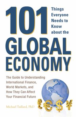 101 Things Everyone Needs to Know about the Global Economy The Guide to Understanding International Finance, World Markets, and How They Can Affect Your Financial Future  2013 edition cover