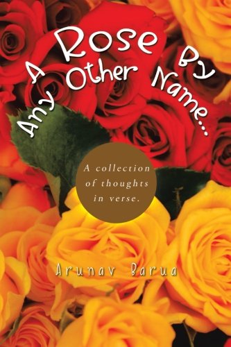 A Rose by Any Other Name: A Collection of Thoughts in Verse.  2013 9781490705118 Front Cover