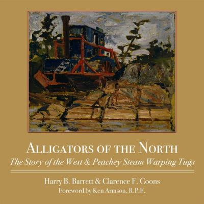Alligators of the North The Story of the West and Peachey Steam Warping Tugs  2010 9781554887118 Front Cover