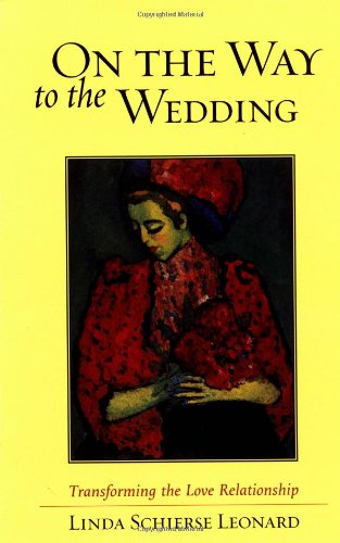 On the Way to the Wedding Transforming the Love Relationship 2nd 2001 (Reprint) 9781570627118 Front Cover