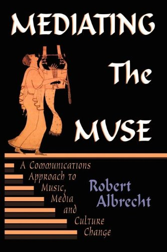 Mediating the Muse A Communications Approach to Music, Media, and Cultural Change  2004 9781572735118 Front Cover