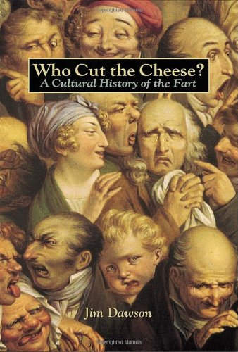 Who Cut the Cheese? A Cultural History of the Fart N/A 9781580080118 Front Cover