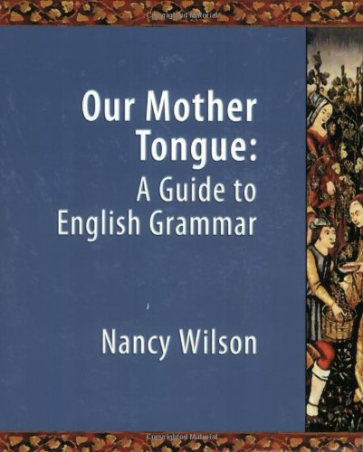 Our Mother Tongue A Guide to English Grammar  2004 (Student Manual, Study Guide, etc.) edition cover