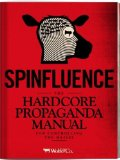 Spinfluence The Hardcore Propaganda Manual for Controlling the Masses  2013 edition cover