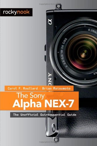 Sony Alpha NEX-7 The Unofficial Quintessential Guide  2012 9781937538118 Front Cover