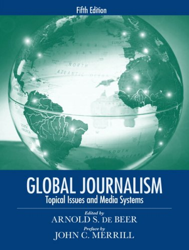 Global Journalism Topical Issues and Media Systems 5th 2009 9780205608119 Front Cover