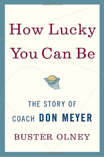 How Lucky You Can Be The Story of Coach Don Meyer  2010 edition cover