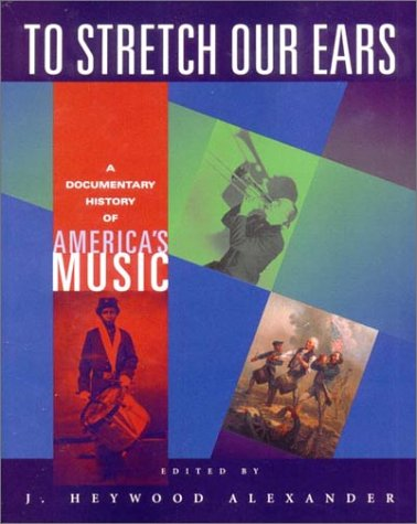 To Stretch Our Ears A Documentary History of America's Music  2002 edition cover