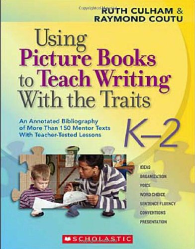 Using Picture Books to Teach Writing with the Traits An Annotated Bibliography of More Than 150 Mentor Texts with Teacher-Tested Lessons  2008 (Annotated) edition cover