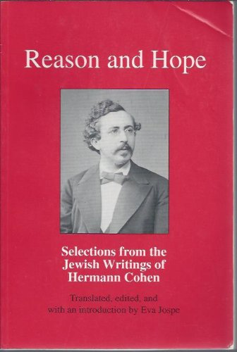 Reason and Hope Selections from the Jewish Writings of Hermann Cohen Reprint edition cover