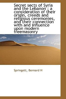 Secret Sects of Syria and the Lebanon; a Consideration of Their Origin, Creeds and Religious Ceremo N/A 9781113467119 Front Cover
