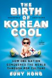 Birth of Korean Cool How One Nation Conquered the World Through Pop Culture  2014 9781250045119 Front Cover
