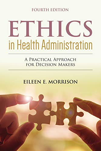 Ethics in Health Administration: a Practical Approach for Decision Makers a Practical Approach for Decision Makers  4th 2020 (Revised) 9781284156119 Front Cover