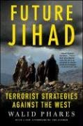 Future Jihad Terrorist Strategies Against the West  2006 9781403975119 Front Cover