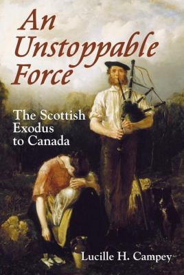 Unstoppable Force The Scottish Exodus to Canada  2008 9781550028119 Front Cover