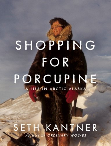 Shopping for Porcupine A Life in Arctic Alaska N/A edition cover