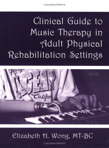 Clinical Guide to Music Therapy in Adult Physical Rehabilitation Settings 1st edition cover