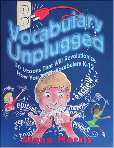 Vocabulary Unplugged 30 Lessons That Will Revolutionize How You Teach Vocabulary K-12  2005 9781931492119 Front Cover