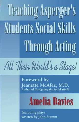 Teaching Asperger's Students Social Skills Through Acting All Their World Is a Stage! N/A 9781932565119 Front Cover