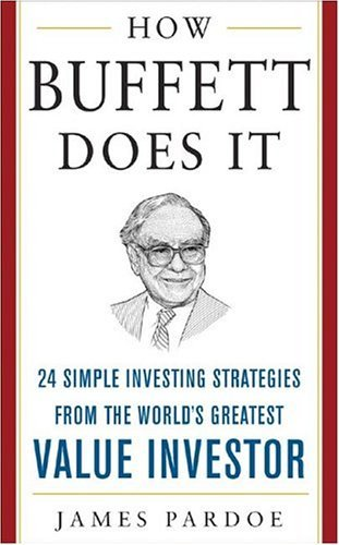 How Buffett Does It 24 Simple Investing Strategies from the World's Greatest Value Investor  2005 edition cover