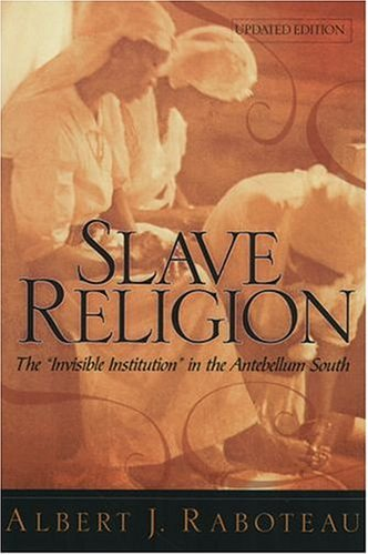 Slave Religion The Invisible Institution in the Antebellum South 2nd 2004 (Revised) edition cover