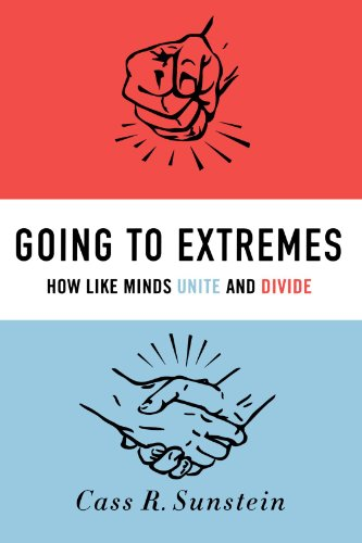 Going to Extremes How Like Minds Unite and Divide  2011 edition cover