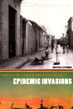 Epidemic Invasions Yellow Fever and the Limits of Cuban Independence, 1878-1930  2009 edition cover