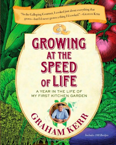 Growing at the Speed of Life A Year in the Life of My First Kitchen Garden  2011 edition cover