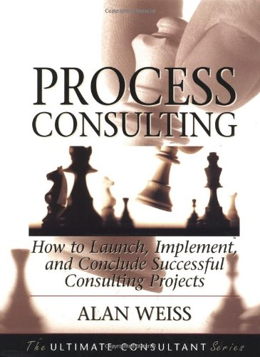 Process Consulting How to Launch, Implement, and Conclude Successful Consulting Projects  2002 edition cover