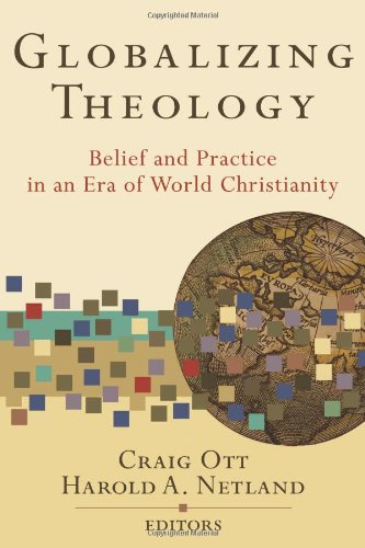 Globalizing Theology Belief and Practice in an Era of World Christianity  2006 edition cover