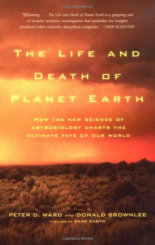 Life and Death of Planet Earth How the New Science of Astrobiology Charts the Ultimate Fate of Our World  2004 (Revised) 9780805075120 Front Cover