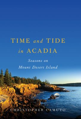 Time and Tide in Acadia Seasons on Mount Desert Island N/A 9780881509120 Front Cover