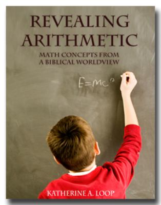 Revealing Arithmetic Math Concepts from a Biblical Worldview  2009 9780977361120 Front Cover