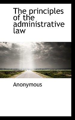Principles of the Administrative Law N/A 9781115366120 Front Cover