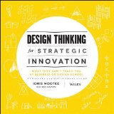 Design Thinking for Strategic Innovation What They Can't Teach You at Business or Design School  2013 9781118620120 Front Cover