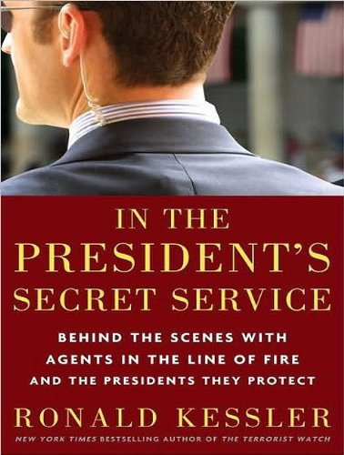 In the President's Secret Service: Behind the Scenes With Agents in the Line of Fire and the Presidents They Protect  2009 9781400163120 Front Cover