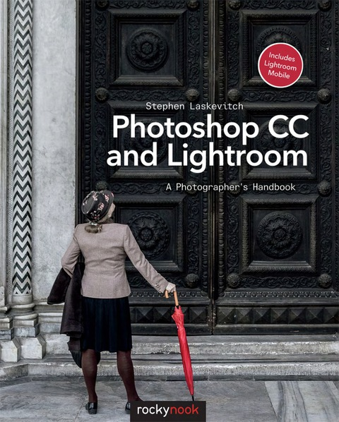 Photoshop CC and Lightroom: A Photographer's Handbook 1st 9781492016120 Front Cover