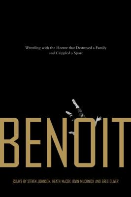 Benoit Wrestling with the Horror That Destroyed a Family and Crippled a Sport  2007 9781550228120 Front Cover