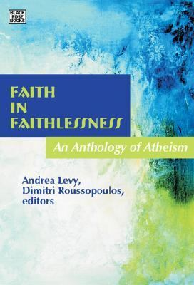 Faith in Faithlessness An Anthology of Atheism  2007 9781551643120 Front Cover