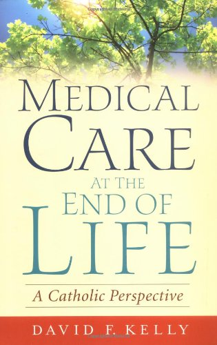 Medical Care at the End of Life A Catholic Perspective  2006 edition cover